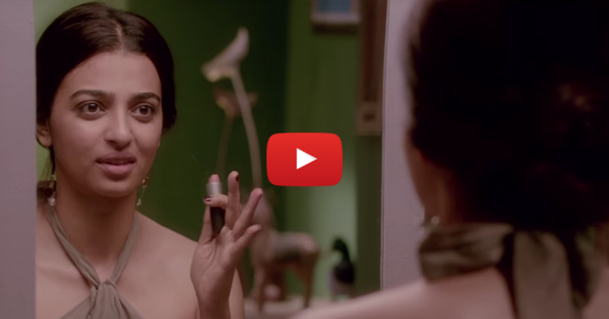 And Now Radhika Apte Sums Up A Fear EVERY Girl Has...