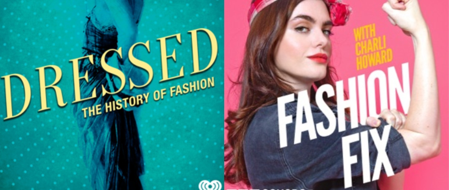 Quarantine Special: Seven Podcasts On Fashion If 'You're All Caught Up' With Instagram