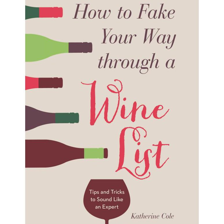 How to Fake Your Way through a Wine List by Katherine Cole