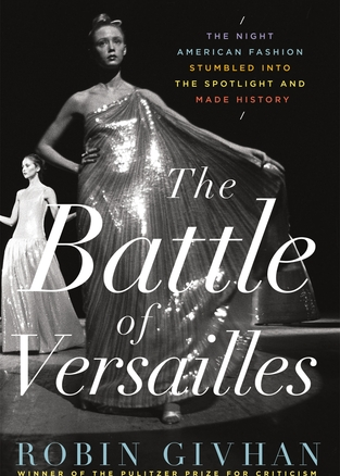 The Battle of Versailles: The Night American Fashion Stumbled into the Spotlight and Made History