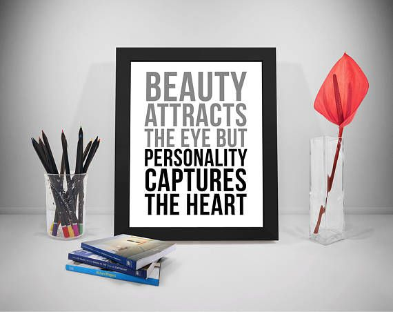 Beauty Attracts The Eye But Personality Captures The Heart
