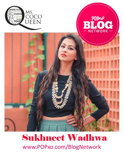 Sukhneet Wadhwa Of Ms Coco Queen Joins The POPxo Blog Network