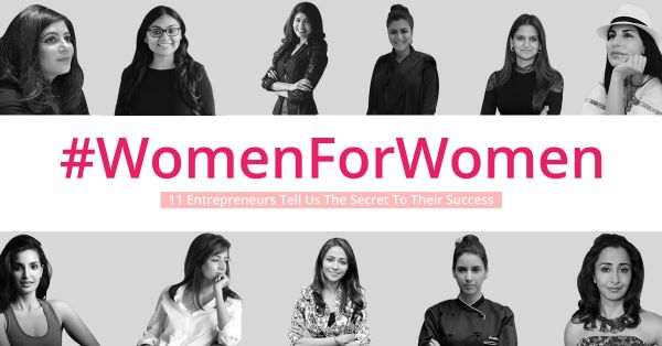 #WomenForWomen: 11 Entrepreneurs Tell Us The Secret To Their Success