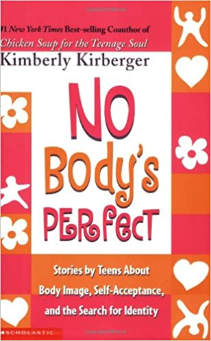 A self- help book for teen - No Body's Perfect by Kimberly Kirberger