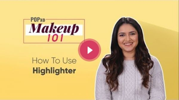 POPxo Makeup 101: How To Use Highlighter - POPxo