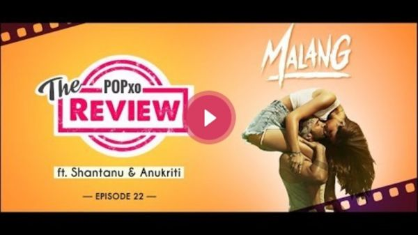 The POPxo Review: Malang Ft. Shantanu & Anukriti - Episode 22
