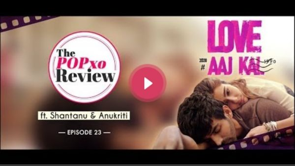 The POPxo Review: Love Aaj Kal ft. Shantanu & Anukriti - Episode 23 - POPxo