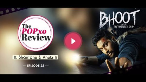 The POPxo Review: Bhoot ft. Shantanu & Anukriti - Episode 25 - POPxo