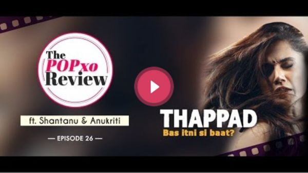 The POPxo Review: Thappad Ft. Shantanu & Anukriti - Episode 26