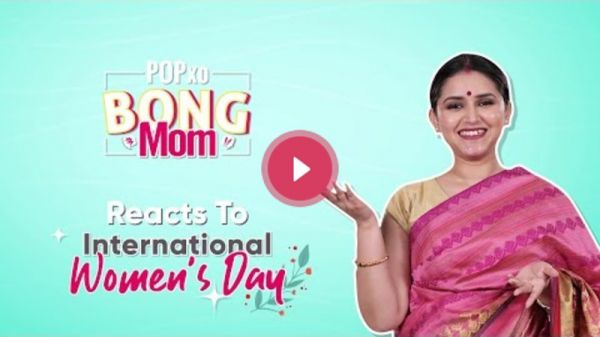 Bong Mom Reacts to International Women's Day - Bong Mom - POPxo
