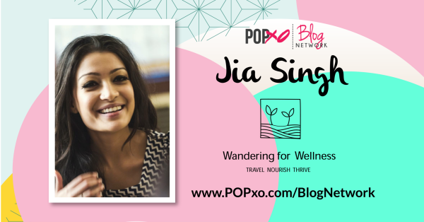 Jia Singh Of Wandering For Wellness Joins POPxo's Blog Network!