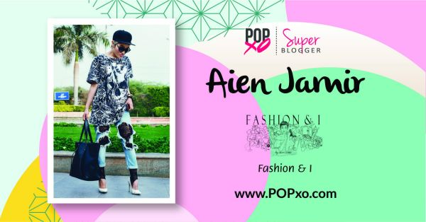 "Aien Jamir Of ""Fashion & I"" Joins The POPxo Blog Network!"