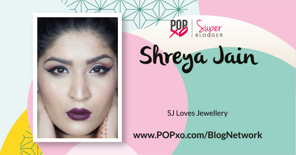 Shreya Jain Of 'SJ Loves Jewelry' Joins The POPxo Blog Network!