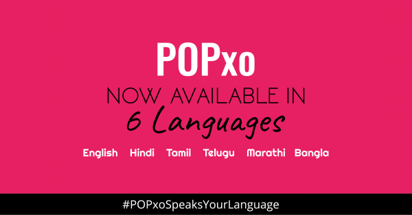 POPxo Is Now Available In Six Languages: English, Hindi, Tamil, Telugu, Marathi & Bangla!